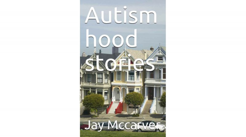 Autism hood stories Jay Mccarver