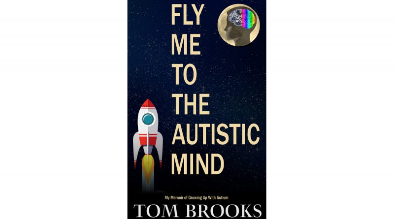 Fly Me To The Autistic Mind - memoir by Thomas Brooks